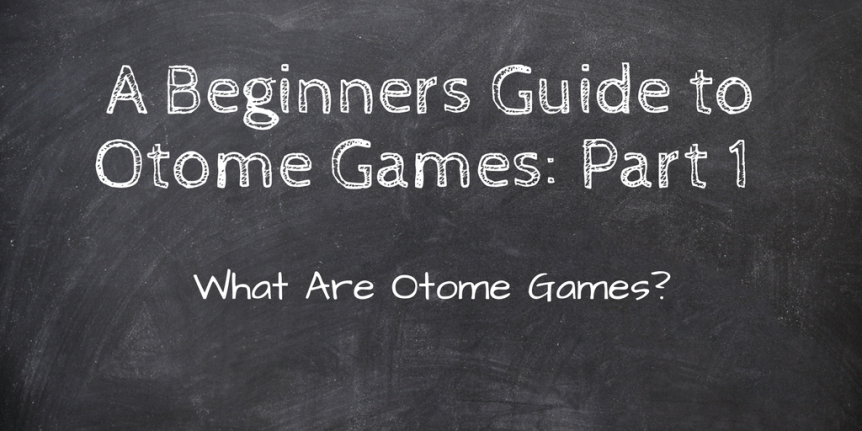 "A Beginners Guide to Otome Games: Part 1 ""What Are Otome Games?!"""
