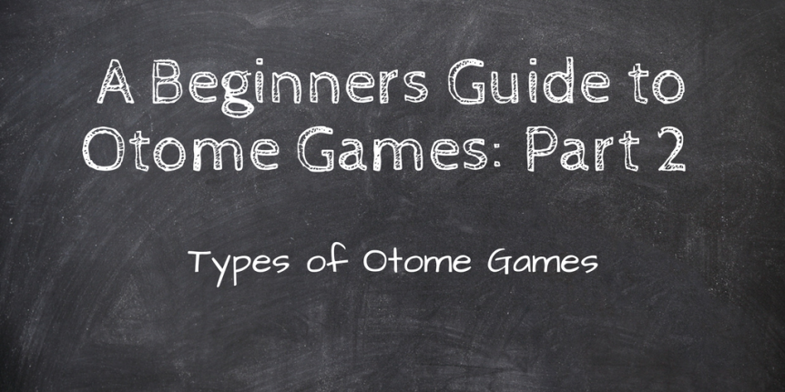 A Beginners Guide to Otome Games: Part 2 – Types of Otome Games