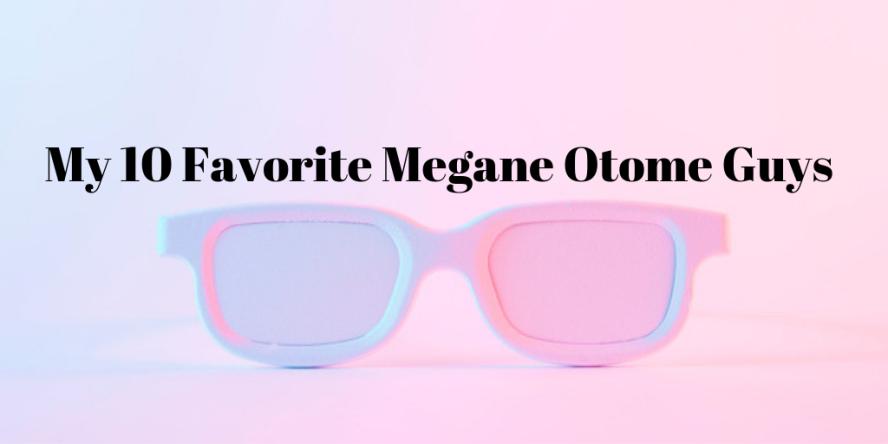 10 Favorite Megane Otome Guys